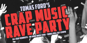 TOMAS FORD – CRAP MUSIC RAVE PARTY