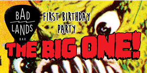 The Big ONE – Badlands 1st Birthday Party! ft Psychedelic Porn Crumpets, Foam & More