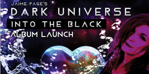 Jaime Page's Dark Universe Into The Black CD Launch