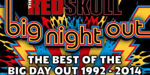 THE RED SKULL'S BIG NIGHT OUT: The Best of the Big Day Out 1992 – 2014