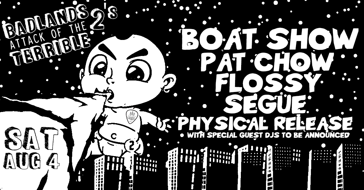 Badlands 2nd Birthday – feat. Boat Show, Pat Chow, Flossy, Segue and Physical Release.