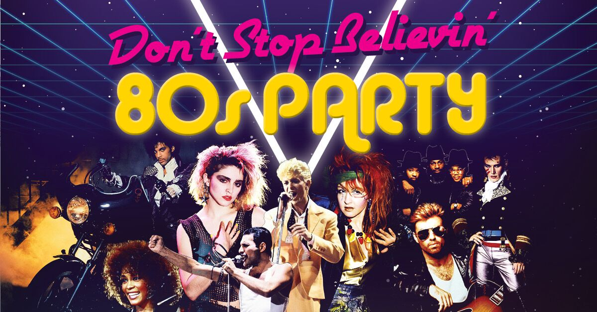 Don't Stop Believin' – 80's Party