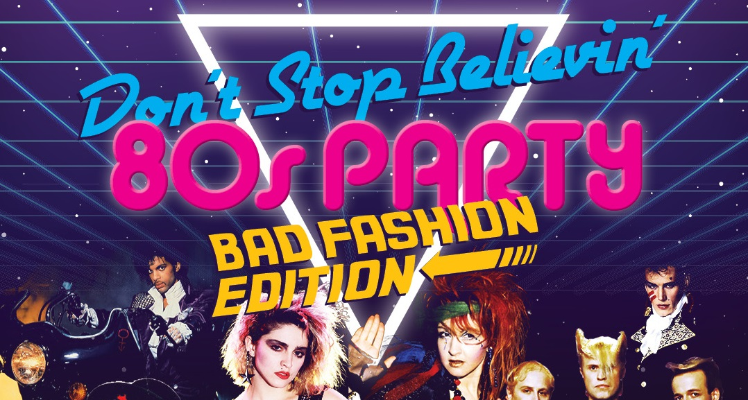 Don't Stop Believin' 80s Party – Bad Fashion Edition